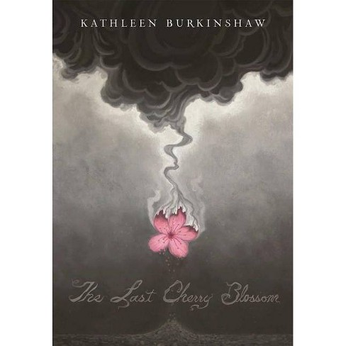 The Last Cherry Blossom - by  Kathleen Burkinshaw (Hardcover) - image 1 of 1