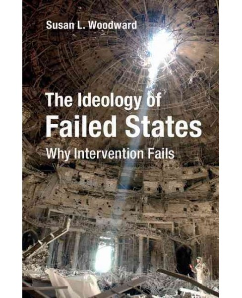Ideology of Failed States : Why Intervention Fails (Hardcover) (Susan L. Woodward) - image 1 of 1