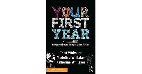 Your First Year : How to Survive and Thrive as a New Teacher (Paperback) (Todd Whitaker) - image 1 of 1