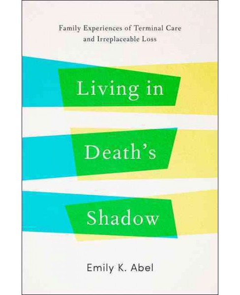 Living in Death's Shadow : Family Experiences of Terminal Care and Irreplaceable Loss (Hardcover) - image 1 of 1