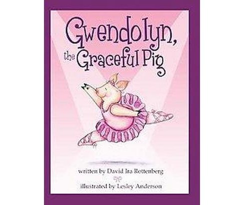 Gwendolyn, the Graceful Pig (Hardcover) (David Ira Rottenberg) - image 1 of 1