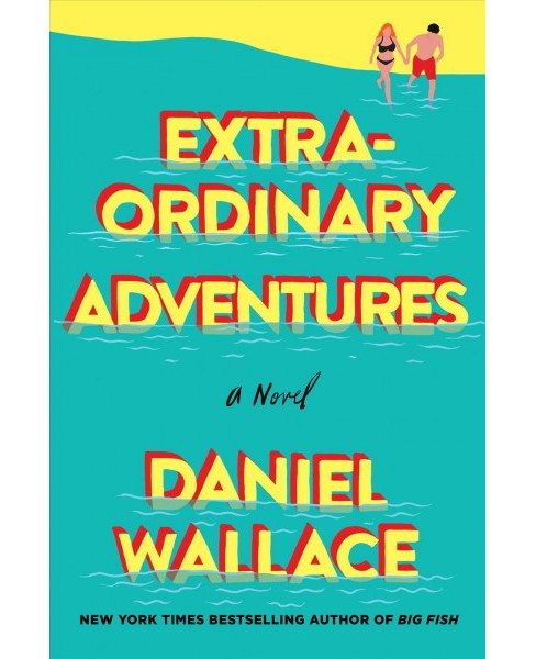 Extraordinary Adventures -  by Daniel Wallace (Hardcover) - image 1 of 1