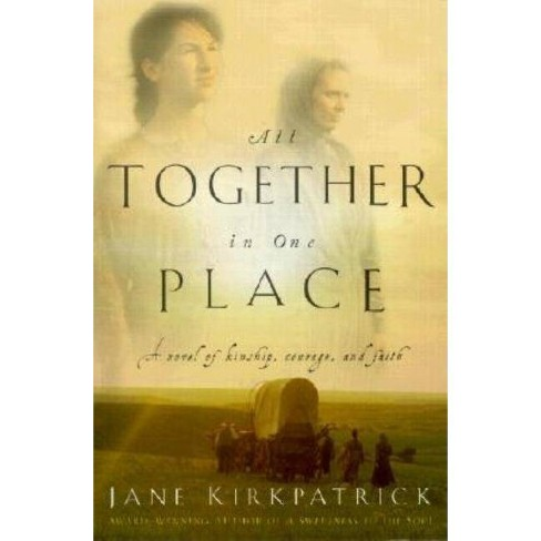 All Together in One Place, a Novel of Kinship, Courage, and Faith - (Kinship and Courage (Paperback)) - image 1 of 1