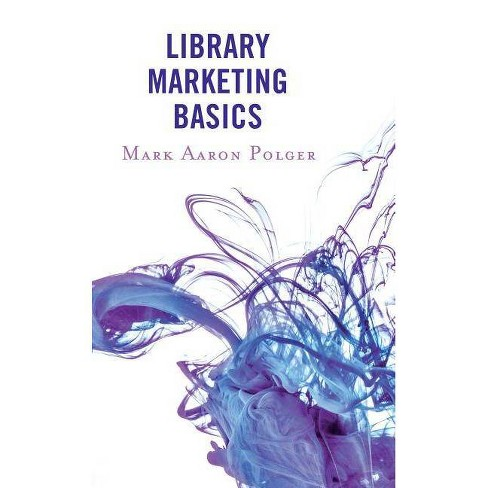 Library Marketing Basics - by  Mark Aaron Polger (Paperback) - image 1 of 1