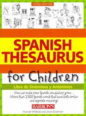 Spanish Thesaurus for Children : Libro de Sinonimos y Antonimos / Book of Synonyms and Antonyms