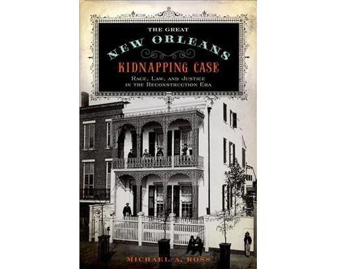 Great New Orleans Kidnapping Case : Race, Law, and Justice in the Reconstruction Era (Reprint) - image 1 of 1