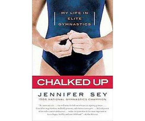 Chalked Up : My Life in Elite Gymnastics (Reprint) (Paperback) (Jennifer Sey) - image 1 of 1