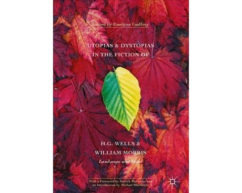 Utopias and Dystopias in the Fiction of H. G. Wells and William Morris : Landscape and Space (Hardcover) - image 1 of 1