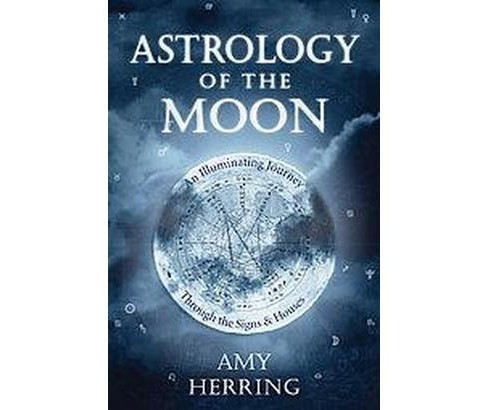 Astrology of the Moon : An Illuminating Journey Through the Signs and Houses (Paperback) (Amy Herring) - image 1 of 1
