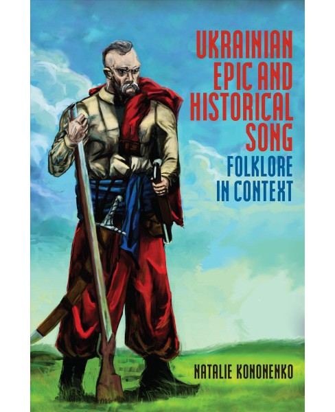 Ukrainian Epic and Historical Song : Folklore in Context -  by Natalie Kononenko (Hardcover) - image 1 of 1