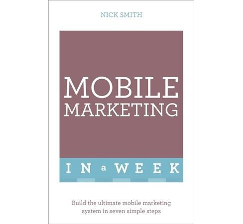 Successful Mobile Marketing in a Week -  (In a Week) by Nick Smith (Paperback) - image 1 of 1