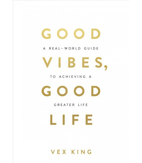 Good Vibes, Good Life : How Self-love Is the Key to Unlocking Your Greatness -  by Vex King (Paperback) - image 1 of 1