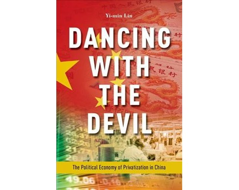 Dancing With the Devil : The Political Economy of Privatization in China -  by Yi-Min Lin (Paperback) - image 1 of 1