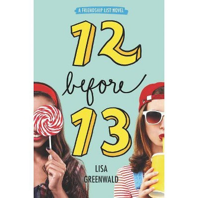 Friendship List: 12 Before 13 - by  Lisa Greenwald (Hardcover)