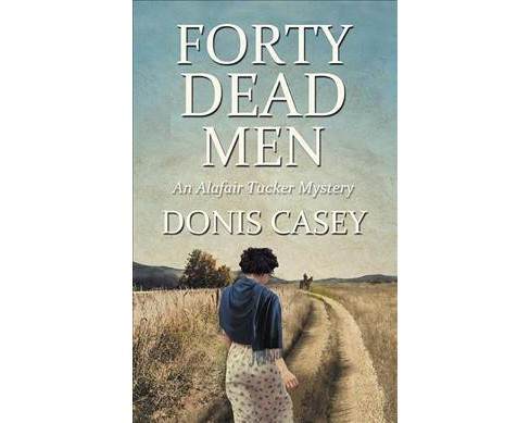 Forty Dead Men -  (Alafair Tucker Mysteries) by Donis Casey (Hardcover) - image 1 of 1