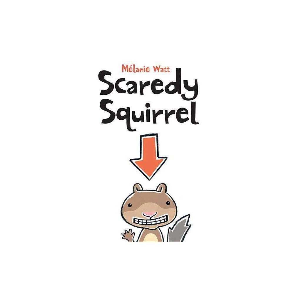 Scaredy Squirrel - by Mélanie Watt (Hardcover)