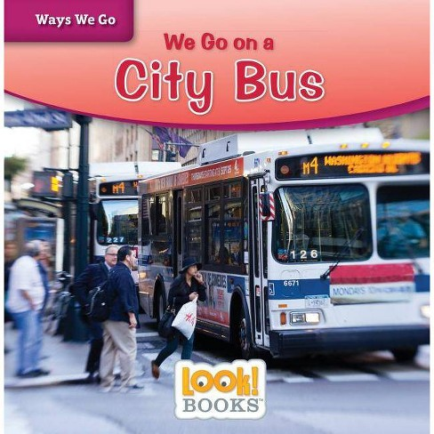 We Go on a City Bus - (Ways We Go (Look! Books (Tm))) by  Joanne Mattern (Paperback) - image 1 of 1