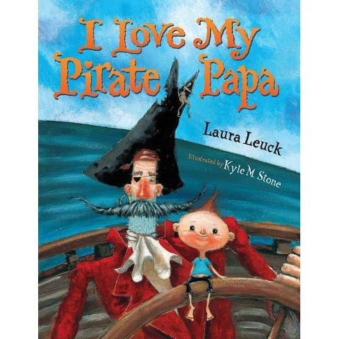 I Love My Pirate Papa - by  Laura Leuck (Paperback) - image 1 of 1