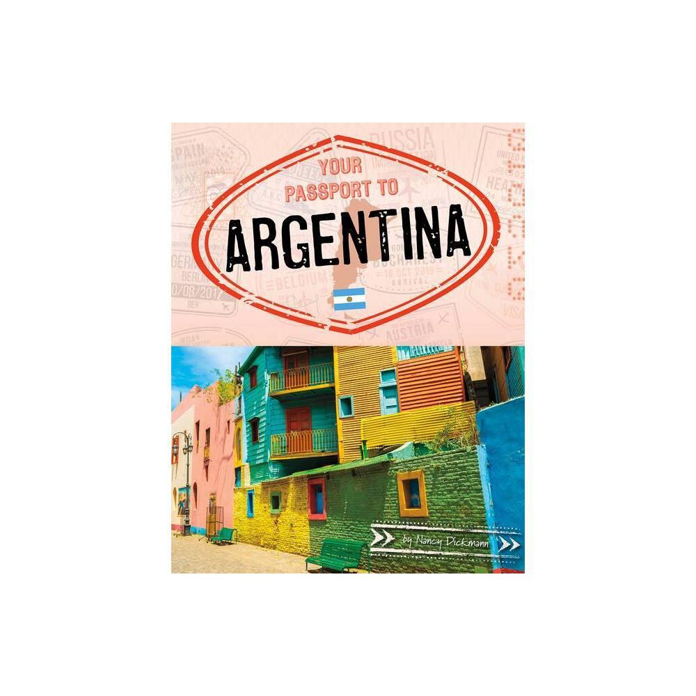 Your Passport To Argentina World Passport By Nancy Dickmann Hardcover