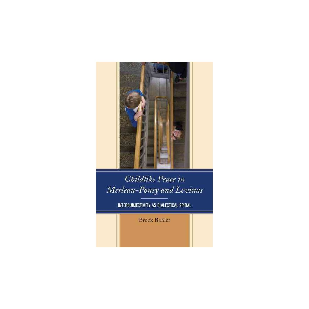 Childlike Peace in Merleau-Ponty and Levinas : Intersubjectivity As Dialectical Spiral (Hardcover)