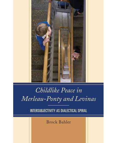 Childlike Peace in Merleau-Ponty and Levinas : Intersubjectivity As Dialectical Spiral (Hardcover) - image 1 of 1