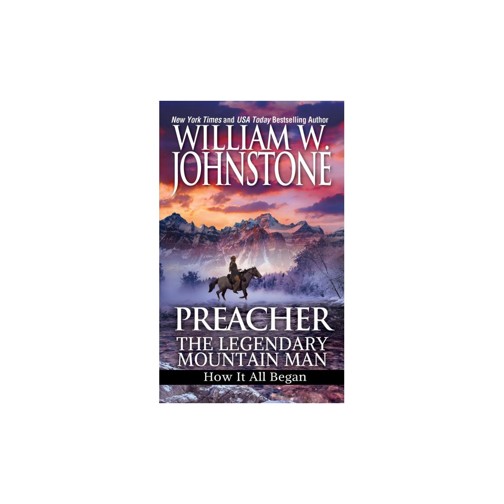 Preacher : The Legendary Mountain Man: How It All Began - by William W. Johnstone (Paperback)