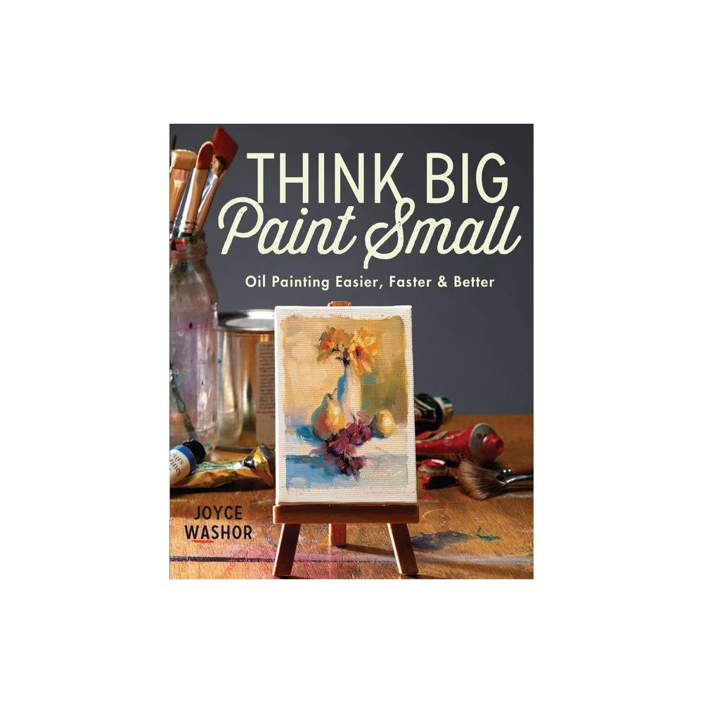 Think Big Paint Small 2nd Edition By Joyce Washor Paperback