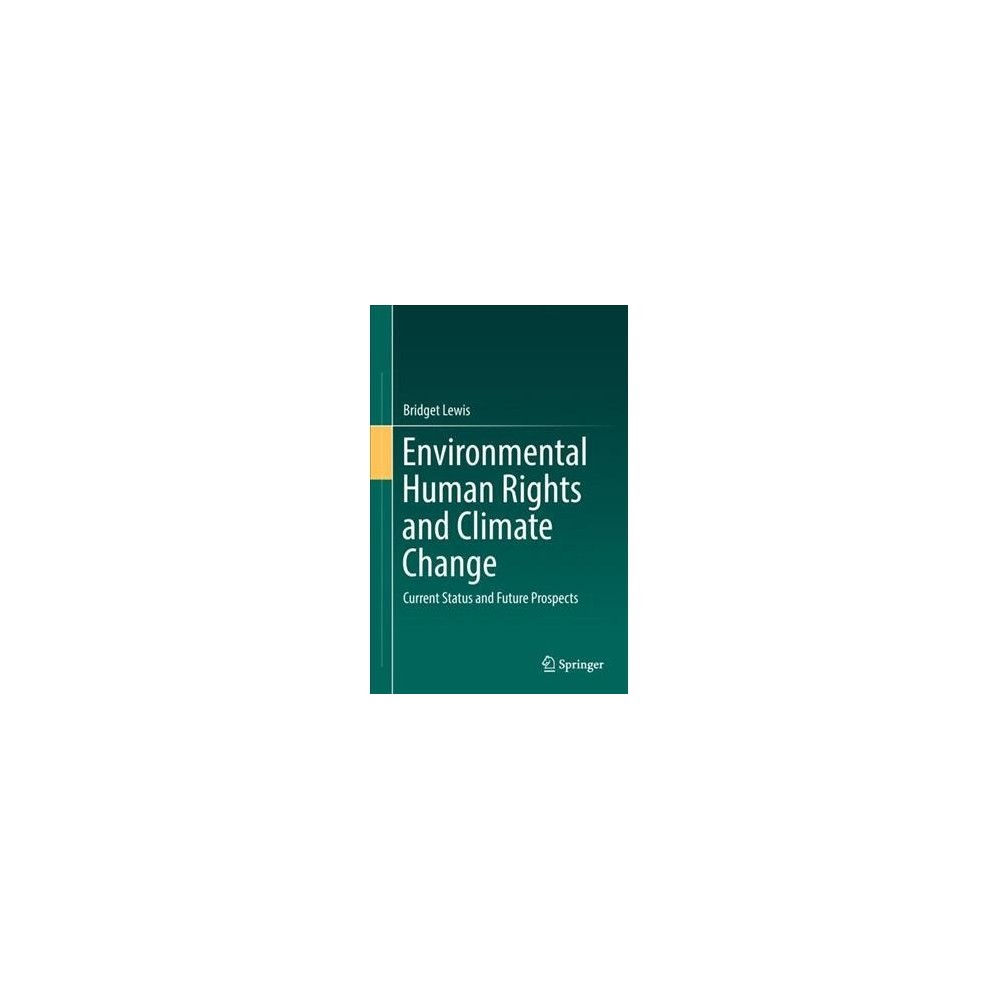 Environmental Human Rights and Climate Change : Current Status and Future Prospects - (Hardcover)