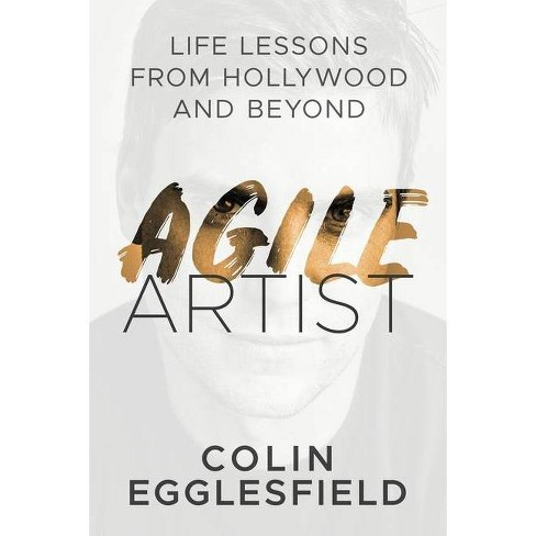Agile Artist - (978-1-944027-30-8) by  Colin Egglesfield (Paperback) - image 1 of 1