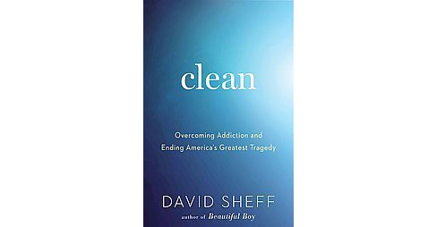 Clean : Overcoming Addiction and Ending America's Greatest Tragedy (Paperback) (David Sheff) - image 1 of 1