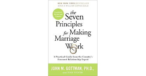 Seven Principles for Making Marriage Work : A Practical Guide from the Country's Foremost Relationship - image 1 of 1