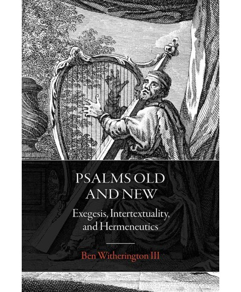 Psalms Old and New : Exegesis, Intertextuality, and Hermeneutics (Paperback) (III Ben Witherington) - image 1 of 1