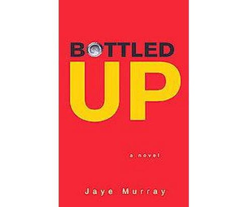 Bottled Up (Reprint) (Paperback) (Jaye Murray) - image 1 of 1