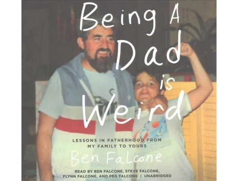 Being a Dad Is Weird : Lessons in Fatherhood from My Family to Yours: Library Edition (Unabridged) - image 1 of 1