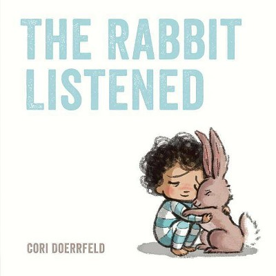 The Rabbit Listened - by Cori Doerrfeld (Hardcover)