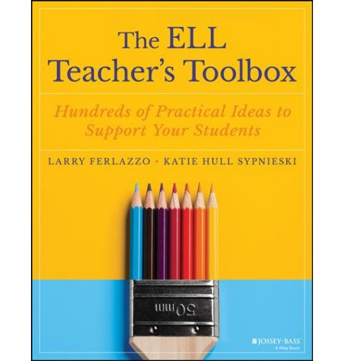 ELL Teacher's Toolbox : Hundreds of Practical Ideas to Support Your Students -  (Paperback) - image 1 of 1