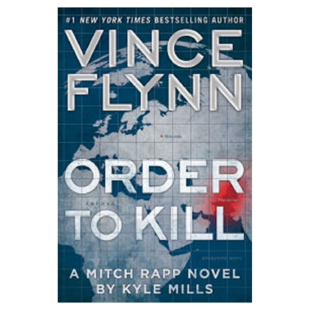 Order to Kill (Mitch Rapp Series #13) (Hardcover) (Vince Flynn & Kyle Mills)