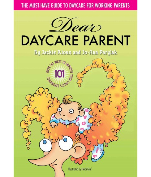 Dear Daycare Parent : The Must-have Guide to Daycare for Working Parents (Paperback) (Jackie Rioux & - image 1 of 1