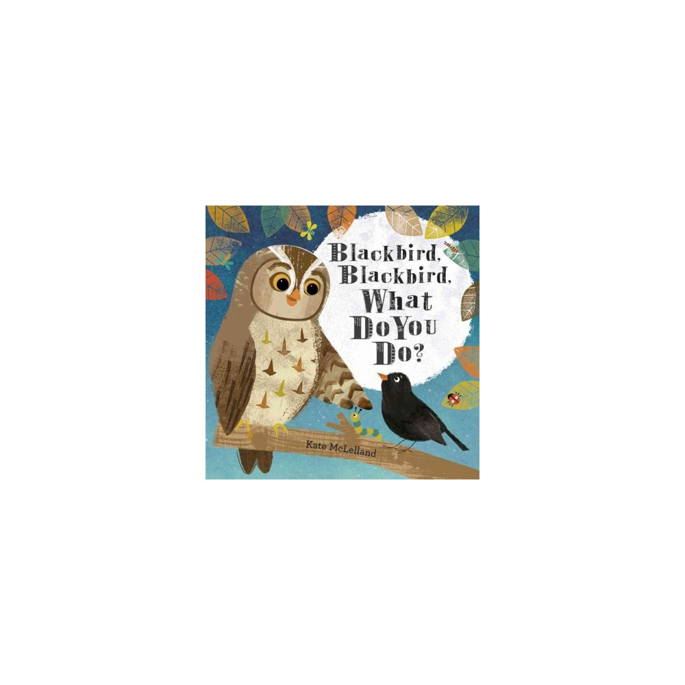 Blackbird, Blackbird, What Do You Do? (Reprint) (Paperback) (Kate Mclelland)