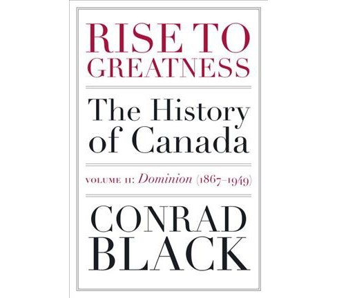 Rise to Greatness : The History of Canada: Dominion (1867-1949) (Vol 2) (Reprint) (Paperback) (Conrad - image 1 of 1