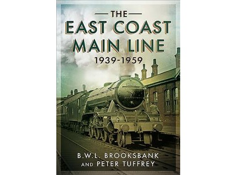 East Coast Main Line 1939-1959 (Paperback) (B. W. L. Brooksbank & Peter Tuffrey) - image 1 of 1
