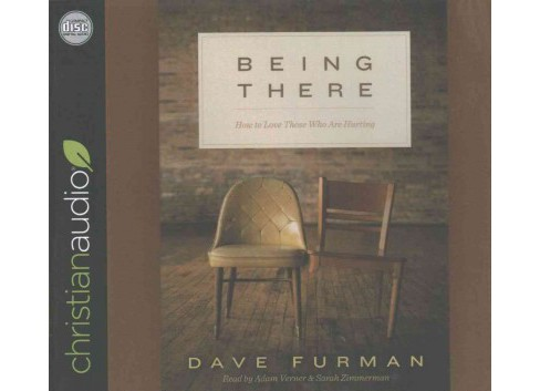 Being There : How to Love Those Who Are Hurting (Unabridged) (CD/Spoken Word) (Dave Furman) - image 1 of 1