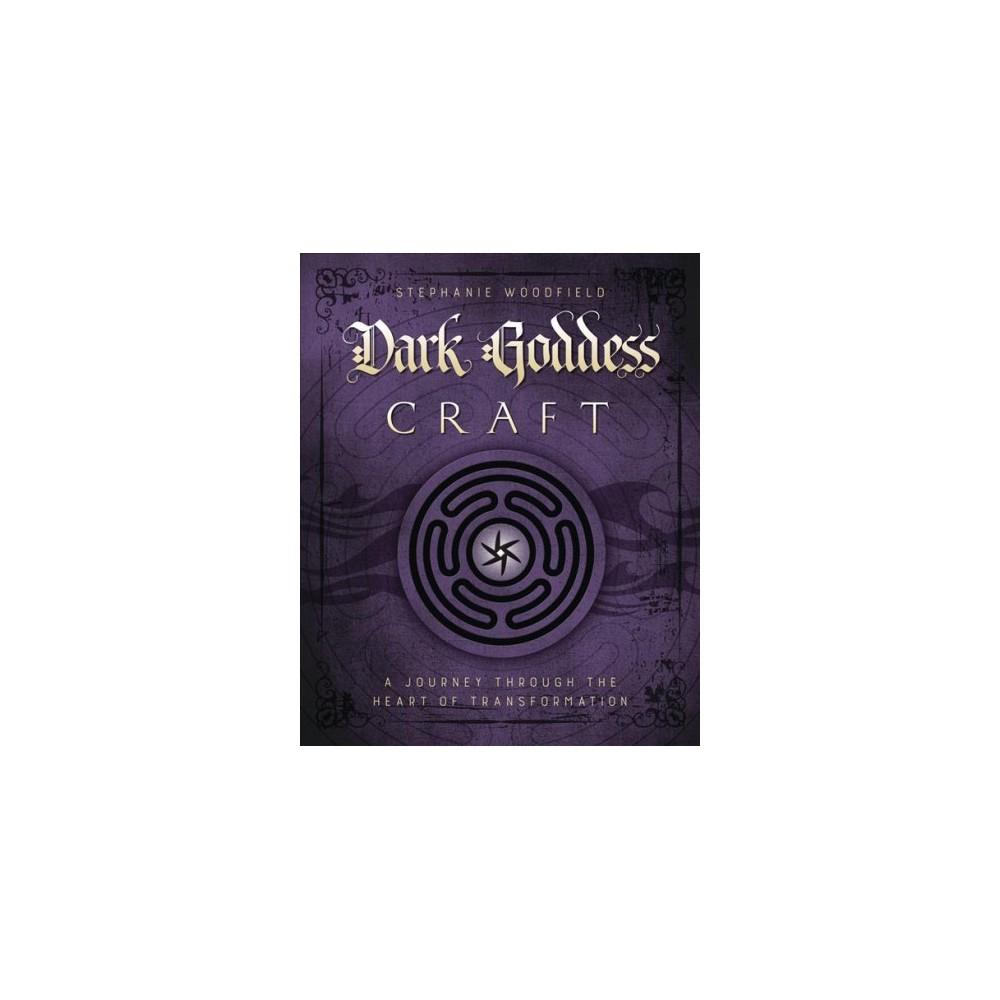 Dark Goddess Craft : A Journey Through the Heart of Transformation (Paperback) (Stephanie Woodfield)
