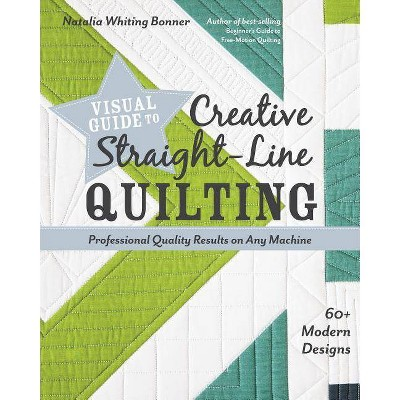Visual Guide to Creative Straight-Line Quilting - by Natalia Whiting Bonner (Paperback)