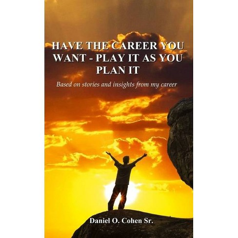 Have the Career you Want - Playit as you Plan it - by  Daniel O Cohen Sr (Paperback) - image 1 of 1