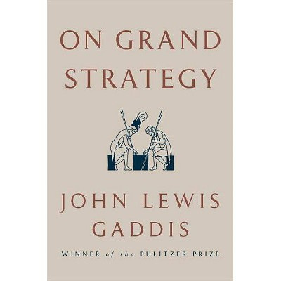 On Grand Strategy - by  John Lewis Gaddis (Hardcover)