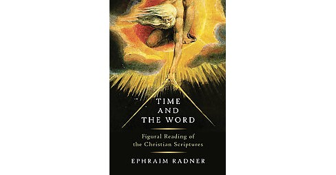Time and the Word : Figural Reading of the Christian Scriptures (Hardcover) (Ephraim Radner) - image 1 of 1