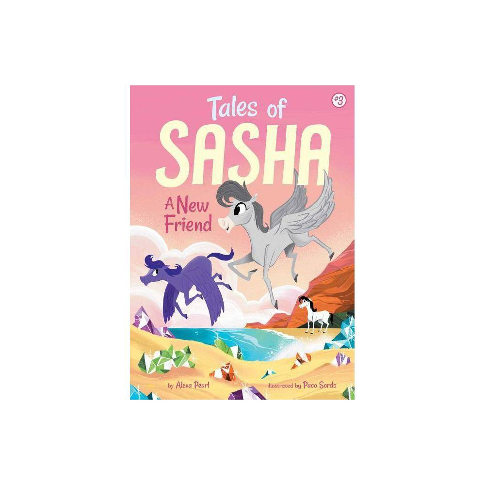 Tales of Sasha 3: A New Friend - by Alexa Pearl (Paperback)