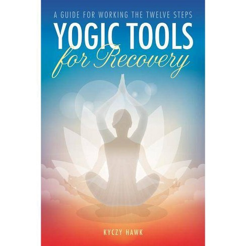 Yogic Tools for Recovery - by  Kyczy Hawk (Paperback) - image 1 of 1