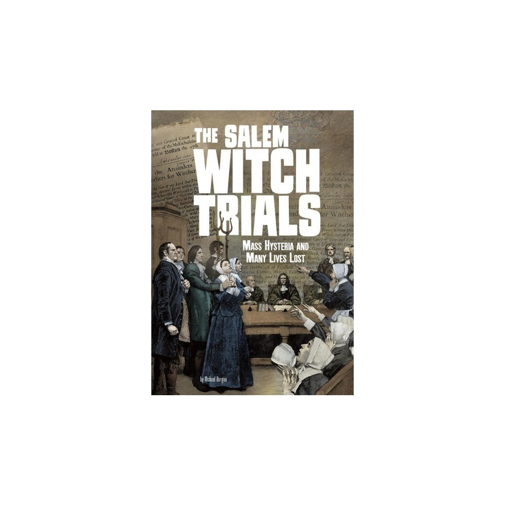 Salem Witch Trials : Mass Hysteria and Many Lives Lost - by Michael Burgan (Paperback)